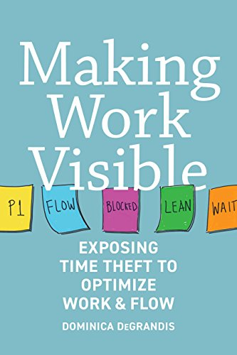 9781942788157: Making Work Visible: Exposing Time Theft to Optimize Work & Flow
