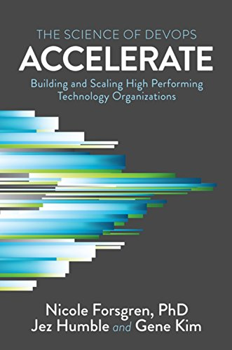9781942788331: Accelerate: The Science Behind Devops: Building and Scaling High Performing Technology Organizations: The Science of Lean Software and Devops: ... High Performing Technology Organizations