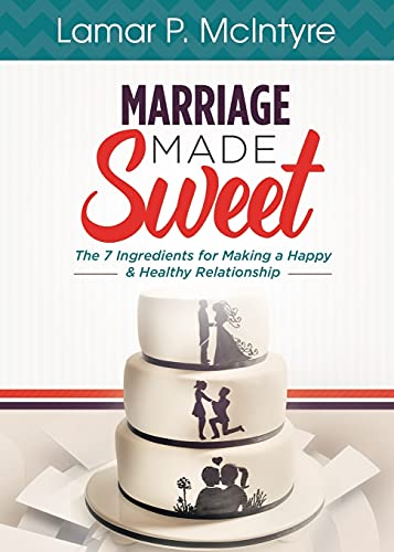 9781942838685: Marriage Made Sweet: 7 Ingredients for Making a Happy & Healthy Relationship