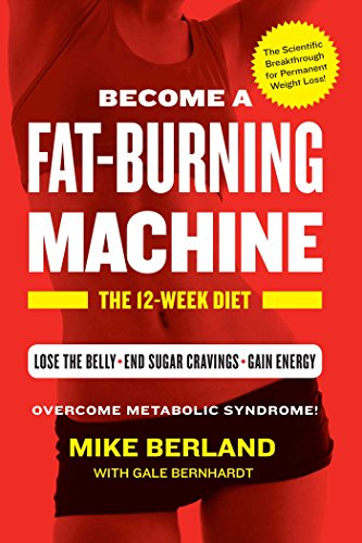 Fat-Burning Machine: The 12-Week Diet: Gale Bernhardt; Mike Berland