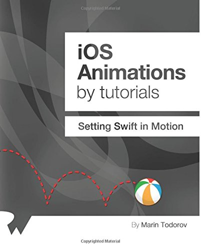 9781942878001: iOS Animations by Tutorials: Setting Swift in Motion