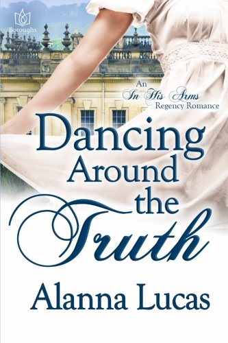 Dancing Around the Truth (In His Arms) (Volume 4): Alanna Lucas