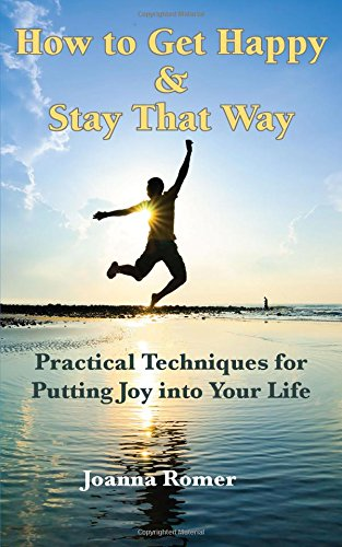 9781942891147: How to Get Happy and Stay That Way: Practical Techniques for Putting Joy into Your Life