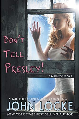 Don't Tell Presley! (Dani Ripper) (Volume 4): John Locke