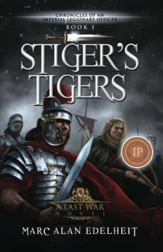Stiger's Tigers (Chronicles of An Imperial Legionary Officer) (Volume 1): Edelheit, Marc Alan