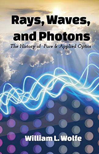 9781942901792: Rays, Waves and Photons: The History of Pure and Applied Optics