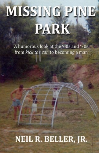9781942914037: Missing Pine Park: A humorous look at the '60s and '70s from kick the can to becoming a man