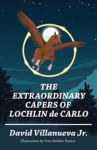 The Extraordinary Capers of Lochlin de Carlo: David Villanueva Jr
