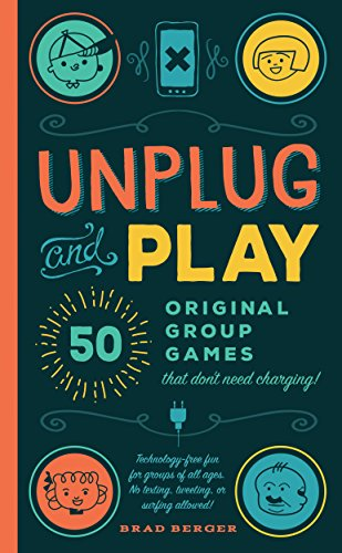 9781942934509: Unplug and Play: 50 Original Group Games That Don't Need Charging, Technology-Free Fun for Groups of All Ages, No Texting, Tweeting, or Surfing Allowed!