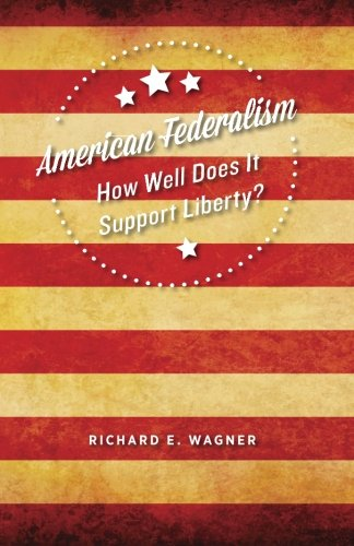 9781942951056: American Federalism: How Well Does It Support Liberty?