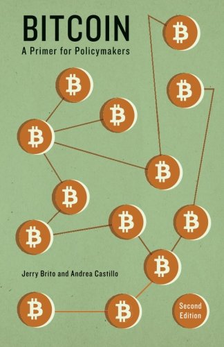 Bitcoin: A Primer for Policymakers: Jerry Brito; Andrea