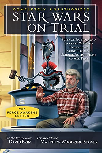 9781942952046: Star Wars on Trial: The Force Awakens Edition: Science Fiction and Fantasy Writers Debate the Most Popular Science Fiction Films of All Time