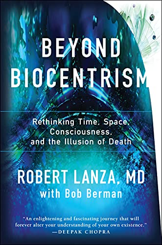 9781942952213: Beyond Biocentrism: Rethinking Time, Space, Consciousness, and the Illusion of Death