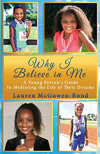 9781942962014: Why I Believe in Me: A Young Person's Guide To Mediating the Life of Their Dreams