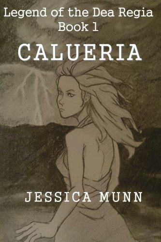 Calueria (The Legend of the Dea Regia) (Volume 1): Jessica Munn