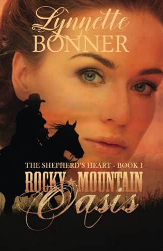 Rocky Mountain Oasis: The Shepherd's Heart, Book 1 (Volume 1): Lynnette Bonner