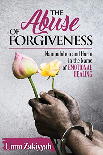 The Abuse of Forgiveness: Manipulation and