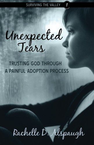 9781943004713: Unexpected Tears: Trusting God through a Painful Adoption Process (Surviving the Valley)