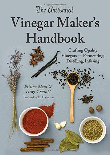 The Artisanal Vinegar Maker's Handbook: Crafting Quality Vinegars - Fermenting, Distilling, ...