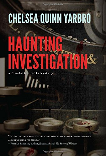Haunting Investigation (Chesterton Holte Mysteries): Chelsea Quinn Yarbro