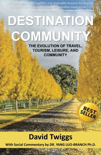 9781943103034: Destination Community: The Evolution of Travel, Tourism, Leisure, and Community