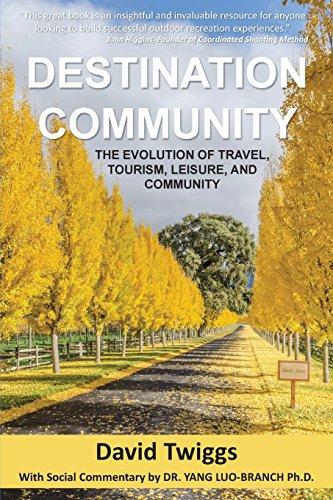 9781943103997: Destination Community: The Evolution of Travel, Tourism, Leisure, and Community