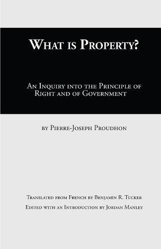 9781943115235: What Is Property?: An Inquiry into the Principle of Right and of Government