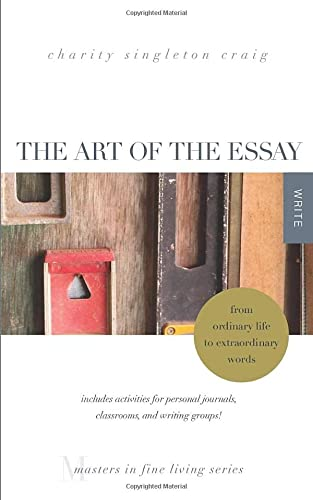 9781943120307: The Art of the Essay: From Ordinary Life to Extraordinary Words—includes activities for personal journals, classrooms, and writing groups!: (Masters in Fine Living Series)