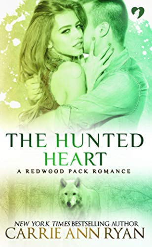 The Hunted Heart (Redwood Pack): Carrie Ann Ryan