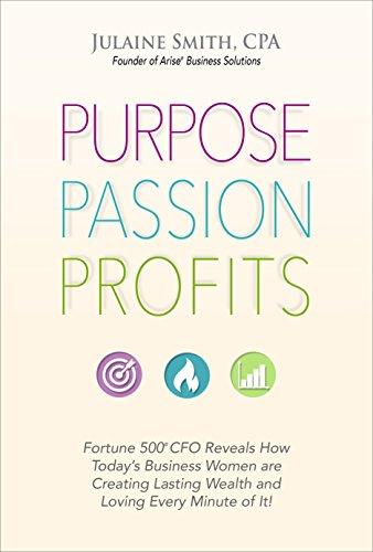 Purpose Passion Profits: Fortune 500 CFO Reveals: Julaine Smith