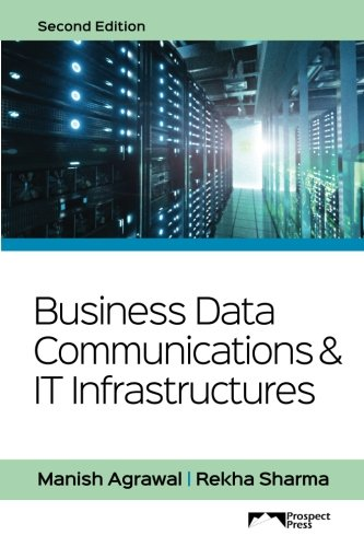 Business Data Communications and IT Infrastructures 9781943153121 This text is designed for a one-semester course in Business Data Communications and IT infrastructures. The IT infrastructure is one of