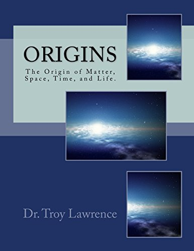 Origins: The Origin of Matter, Space, Time,: Lawrence DC, Troy