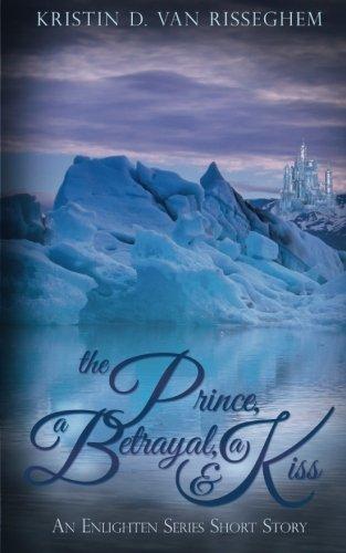 9781943207206: The Prince, a Betrayal, & a Kiss (An Enlighten Series Short Story)