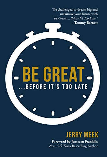 Be Great.Before It's Too Late: Jerry Meek