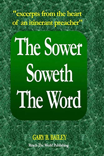 9781943256006: The Sower Soweth The Word: Excerpts From The Heart Of An Itinerant Preacher