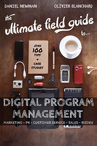 The Ultimate Field Guide to Digital Program Management: Daniel Newman; Olivier Blanchard