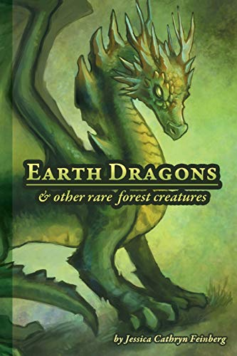 Earth Dragons & Other Rare Forest Creatures: A Field Guide: Feinberg, Jessica