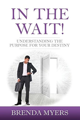 9781943284047: In the Wait!: Understanding the Purpose for Your Destiny!