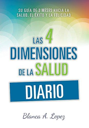 9781943318001: Diario Las 4 Dimensiones de la Salud: Su Guía de 3 Meses Hacia la Salud, el Éxito y la Felicidad (Spanish Edition)