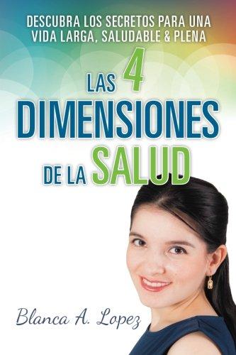 Las 4 Dimensiones de la Salud: Descubra: Blanca A. Lopez