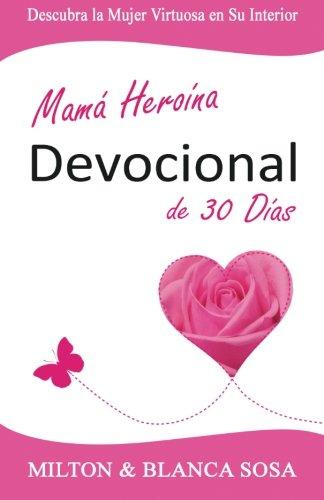 9781943318025: Mamá Heroína Devocional de 30 Días: Descubra la Mujer Virtuosa en Su Interior (Spanish Edition)