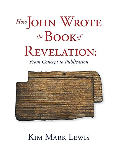 9781943325009: How John Wrote the Book of Revelation: From Concept to Publication
