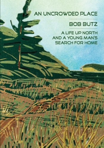 9781943338061: An Uncrowded Place: Life Up North and a Young Man's Search for Home
