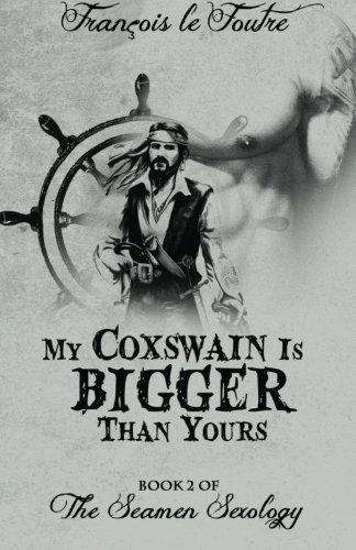 9781943344017: My Coxswain Is Bigger Than Yours (The Seamen Sexology) (Volume 2)