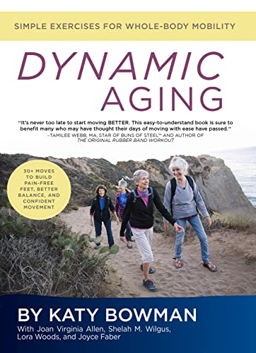 Dynamic Aging: Simple Exercises For Better Whole-Body: Bowman, Katy/ Allen,