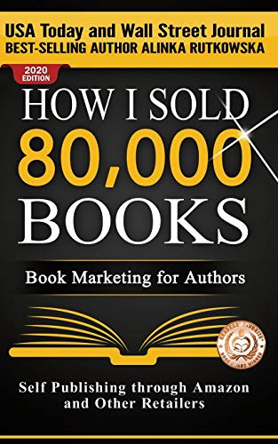 9781943386055: How I Sold 80,000 Books: Book Marketing for Authors (Self Publishing through Amazon and Other Retailers)