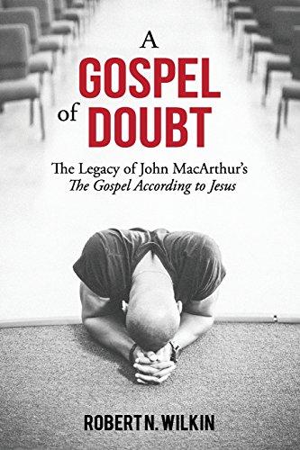 A Gospel of Doubt: The Legacy of John MacArthur's The Gospel According to Jesus: Wilkin, ...