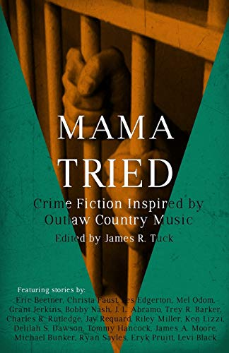 Mama Tried (Crime Fiction Inspired by Outlaw Country Music) (Volume 1): James R. Tuck