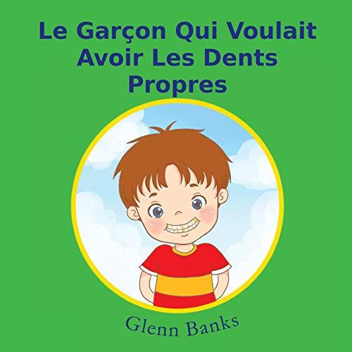 9781943417100: Le Garcon Qui Voulait Avoir Les Dents Propres (French Edition)