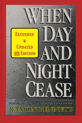 9781943423118: When Day and Night Cease: A prophetic study of world events and how prophecy concerning Israel affects the nations, the Church and you